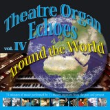 Theatre Organ Echoes 4 - Around the World (2007)