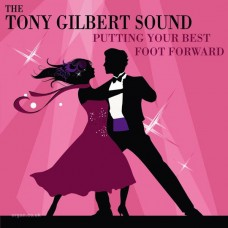 Tony Gilbert - Putting Your Best Foot Forward (2013)