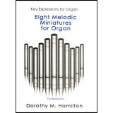 Dorothy M. Hamilton - Eight Melodic Miniatures for Organ (Book) (1997)