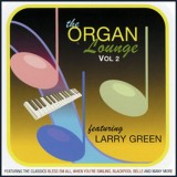 Larry Green - The Organ Lounge - Volume 2 (2011)
