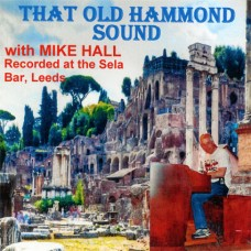 Mike Hall - That Old Hammond Sound (2011)