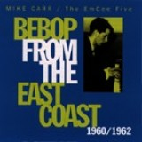 Mike Carr - Bebop From The East Coast 1960/1962 (1996)