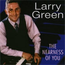 Larry Green - The Nearness Of You (2005)