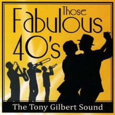 Tony Gilbert - Those Fabulous Forties (2011)