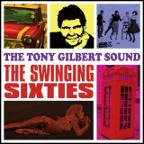 Tony Gilbert - The Swinging Sixties (2012)