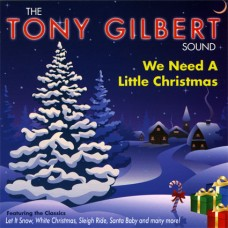 Tony Gilbert - We Need A Little Christmas (2009)
