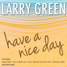 Larry Green - Have A Nice Day (2012)