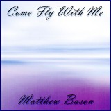 Matthew Bason - Come Fly With Me (2013)