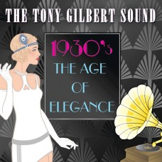 Tony Gilbert - 1930s: The Age Of Elegance (2014)