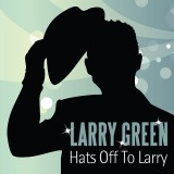 Larry Green - Hats Off To Larry (2015)