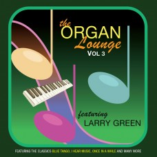 Larry Green - The Organ Lounge - Volume 3 (2015)