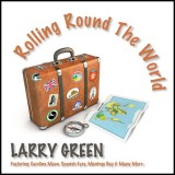 Larry Green - Rolling Round The World (2017)